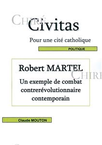 Robert Martel - Un exemple de combat contre-révolutionnaire contemporain